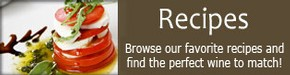 Recipes; Browse our favorite recipes and find the perfect wine to pair!